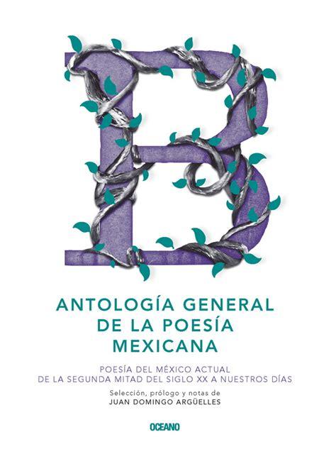Antologia General De La Poesia Mexicana Poesia Del Mexico Actual De La Segunda Mitad Del Siglo Xx A Nuestros Dias Intemporales Serie Mayor