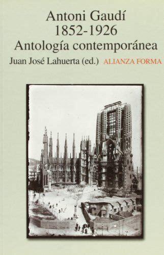 Antonio Gaudi 1852 1926 Antologia Contemporanea Alianza Forma Af