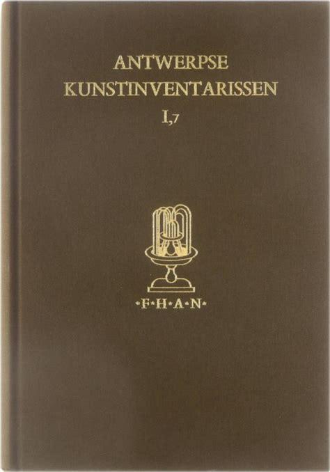Antwerpse Kunstinventarissen Uit De Zeventiende Eeuw Vol 2 1618 1626 Fontes Historiae Artis Neerlandicae