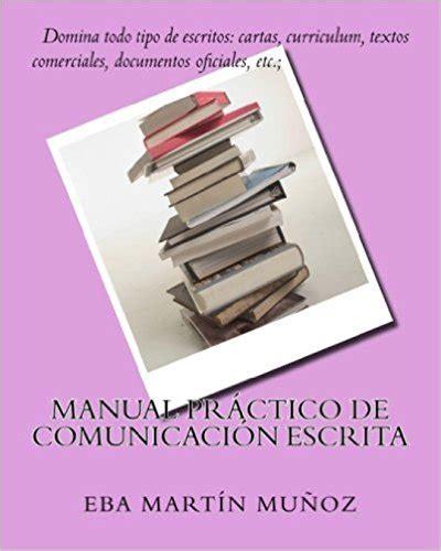 Anual Practico De Co Icacion Escrita Domina Todo Tipo De Escritos Cartas Curriculum Textos Comerciales