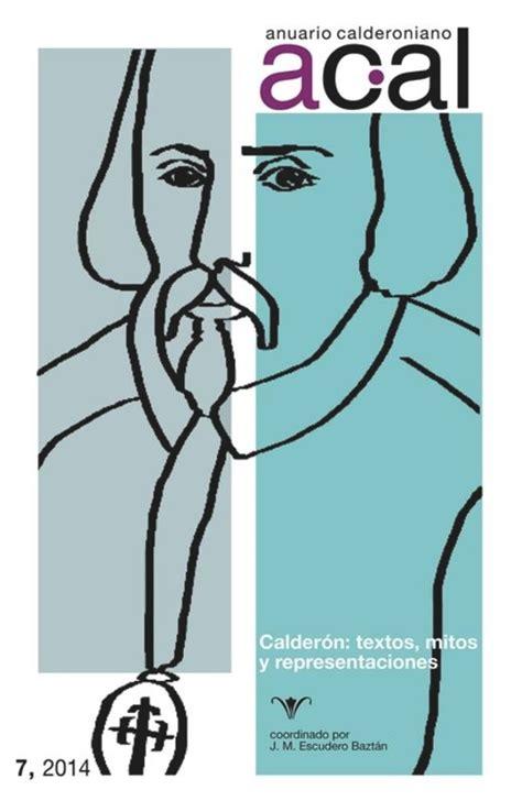 Anuario Calderoniano 7 2014 Calderon Textos Mitos Y Representaciones
