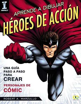 Aprende A Dibujar Heroes De Accion Guia Paso A Paso Para Crear Personajes De Comic Espacio De Diseno