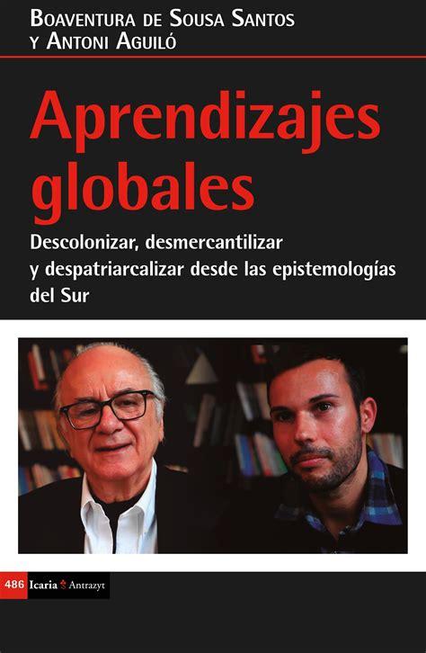 Aprendizajes Globales Descolonizar Desmercantilizar Y Despatriarcalizar Desde Las Epistemologias Del Sur Antrazyt