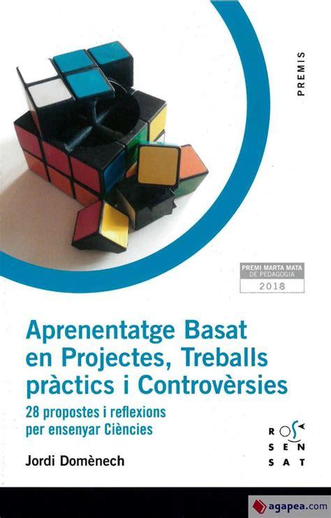 Aprenentatge Basat En Projectes Treballs Practics I Controversies 28 Propostes I Reflexions Per Ensenyar Ciencies 14 Premi 14