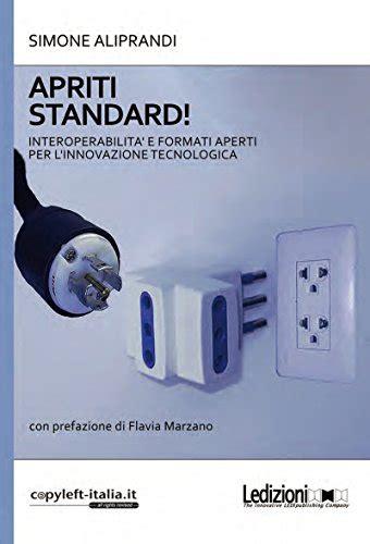 Apriti standard!: Interoperabilità e formati aperti per l'innovazione tecnologica (CopyLeft Italia)