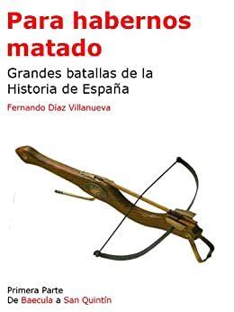 Ara Habernos Matado Grandes Batallas De La Historia De Espana Primera Parte