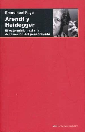 Arendt Y Heidegger El Exterminio Nazi Y La Destruccion Del Pensamiento Cuestiones De Antagonismo No 108