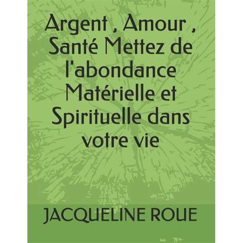 Argent Amour Sante Mettez De L Abondance Materielle Et Spirituelle Dans Votre Vie
