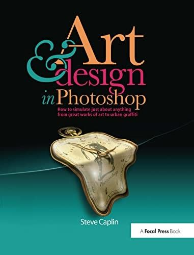 Art And Design In Photoshop How To Simulate Just About Anything From Great Works Of Art To Urban Graffiti By