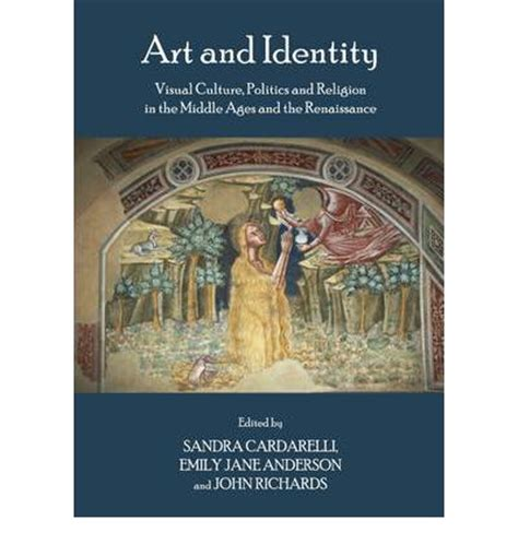 Art And Identity Visual Culture Politics And Religion In The Middle Ages And The Renaissance