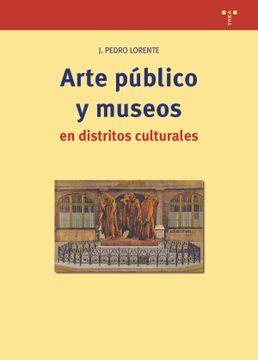 Arte Pblico Y Museos En Distritos Culturales Biblioteconoma Y Administracin Cultural