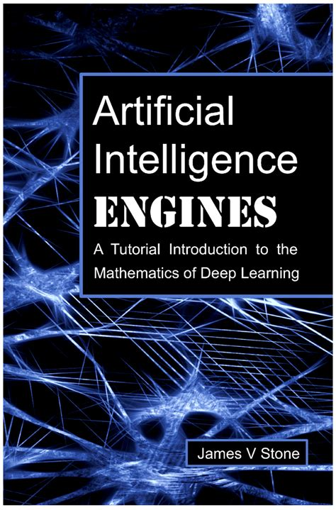 Artificial Intelligence Engines A Tutorial Introduction To The Mathematics Of Deep Learning