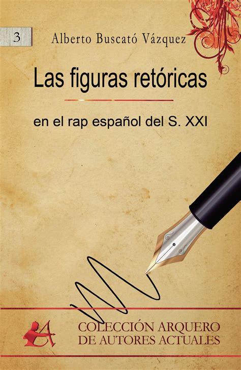 As Figuras Retoricas En El Rap Espanol Del S Xxi Coleccion Arquero