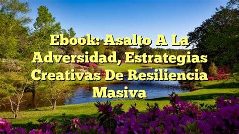 Asalto A La Adversidad Estrategias Creativas De Resiliencia Masiva