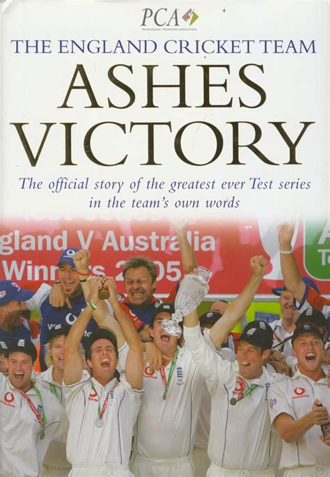 Ashes Victory The Official Story Of The Greatest Ever Test Series In The Team S Own Words