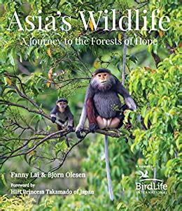 Asia's Wildlife: A Journey to the Forests of Hope (Proceeds Support Birdlife International)