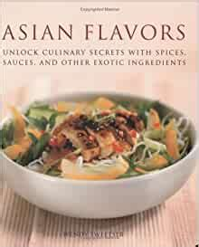 Asian Flavours Unlock Culinary Secrets With Spices Sauces And Other Exotic Ingredients