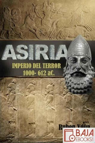 Asiria Imperio Del Terror 1000 612 Ac