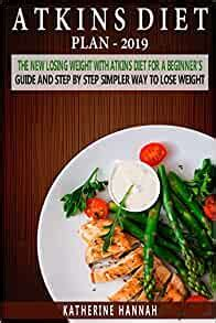 Atkins Diet Plan 2019 The New Losing Weight With Atkins Diet For A Beginner S Guide And Step By Step Simpler Way To Lose Weight English Edition