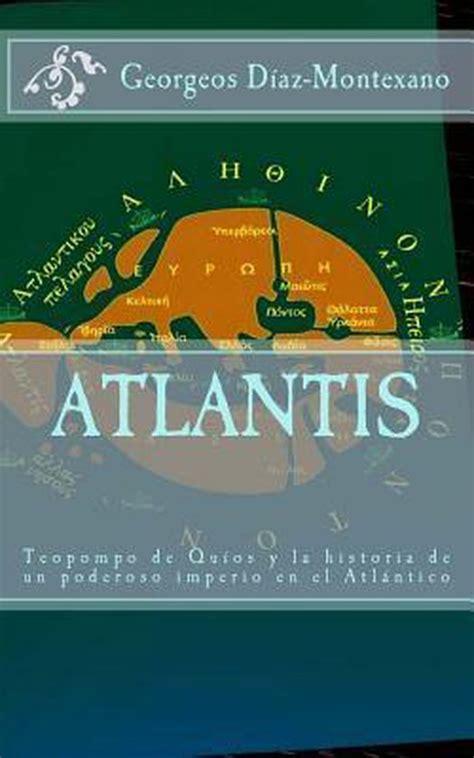 Atlantis Teopompo De Quios Y La Historia De Un Poderoso Imperio En El Atlantico Atlantologia Historico Cientifica No 1