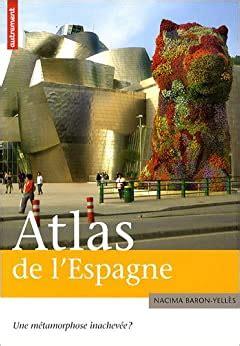 Atlas De L Espagne Une Metamorphose Inachevee