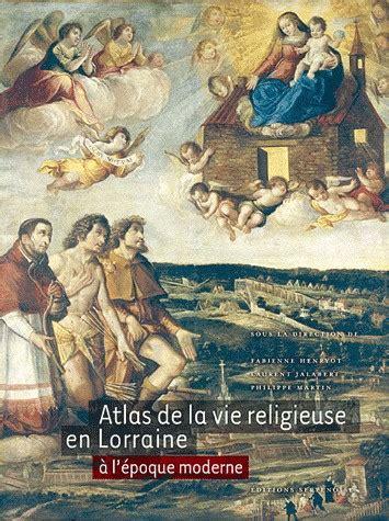 Atlas De La Vie Religieuse En Lorraine A Lepoque Moderne