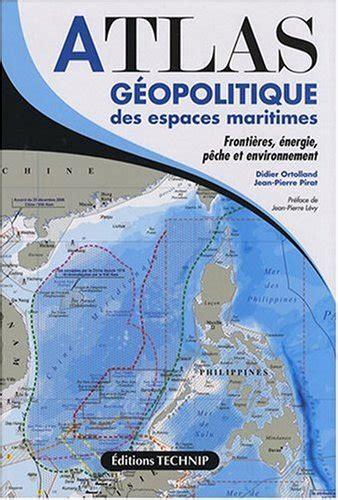 Atlas Geopolitique Des Espaces Maritimes