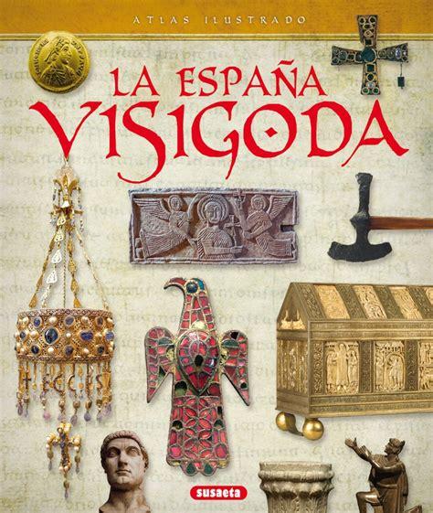 Atlas Ilustrado De La Espana Visigoda