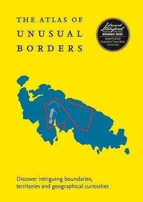 Atlas Of Unusual Borders Discover Intriguing Boundaries Territories And Geographical Curiosities