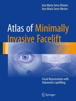 Atlas of Minimally Invasive Facelift: Facial Rejuvenation with Volumetric Lipofilling