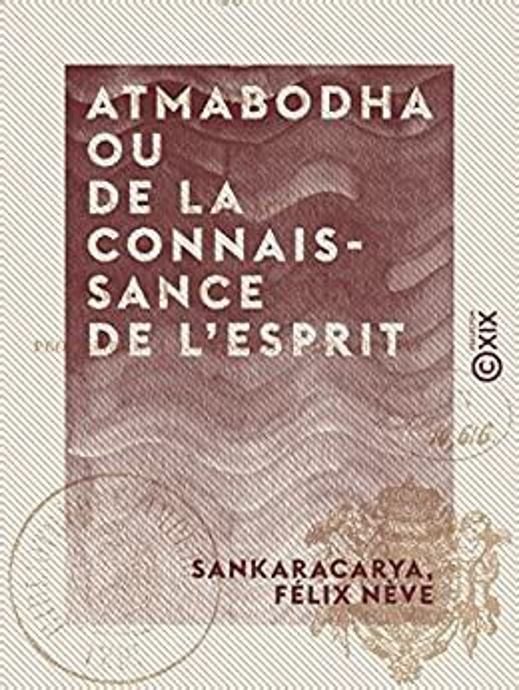 Atmabodha Ou De La Connaissance De Lesprit Version Commentee Du Poeme Vedantique De Cankara Achar