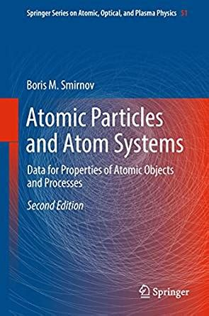 Atomic Particles and Atom Systems: Data for Properties of Atomic Objects and Processes (Springer Series on Atomic, Optical, and Plasma Physics)