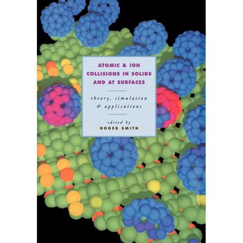 Atomic and Ion Collisions in Solids and at Surfaces: Theory, Simulation and Applications