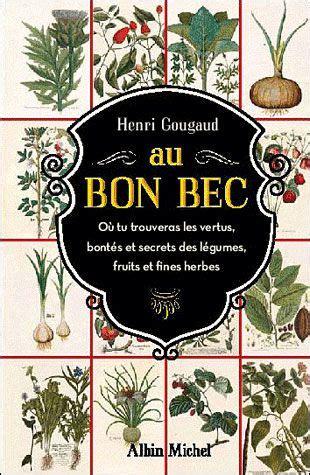 Au Bon Bec Ou Tu Trouveras Les Vertus Bontes Et Secrets Des Legumes Fruits Et Fines Herbes