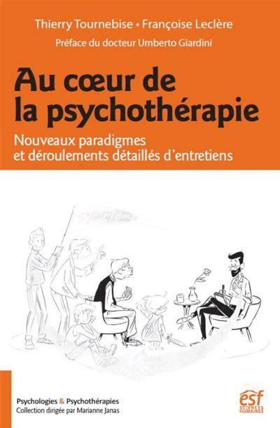 Au Cour De La Psychotherapie Nouveaux Paradigmes Et Deroulements Detailles D Entretiens