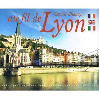 Au Fil De Lyon Edition Francais Anglais Italien