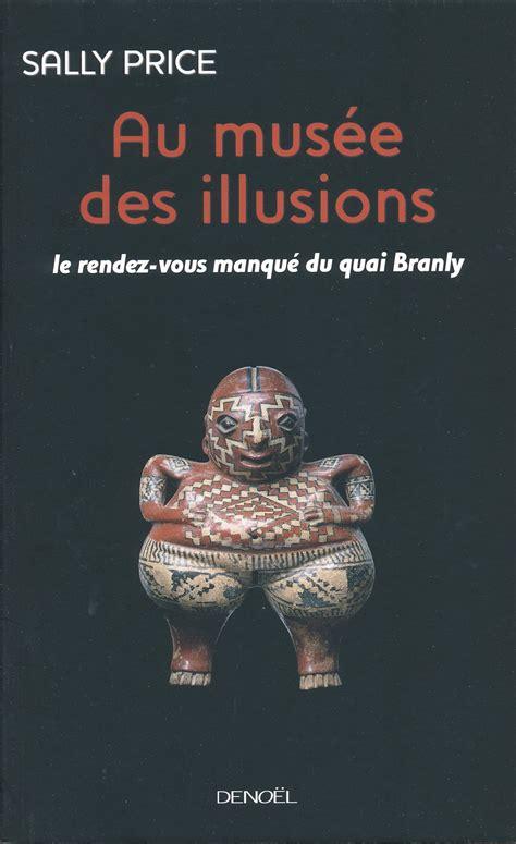 Au Musee Des Illusions Le Rendez Vous Manque Du Quai Branly