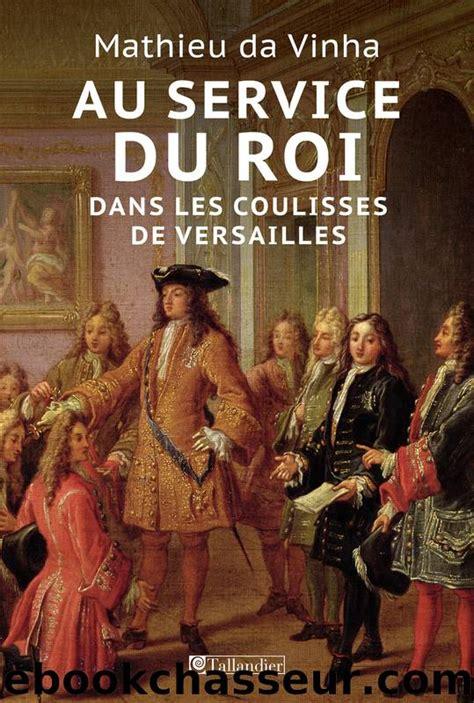 Au Service Du Roi Dans Les Coulisses De Versailles