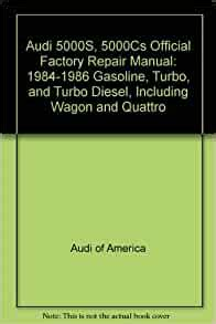 Audi 5000s 5000cs Official Factory Repair Manual 1984 1986 Gasoline Turbo And Turbo Diesel Including Wagon And Quattro Audi Service Manual