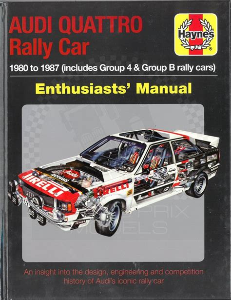 Audi Quattro Rally Car Manual 1980 To 1987 Includes Group 4 Andamp Group B Rally Cars Enthusiasts Manual