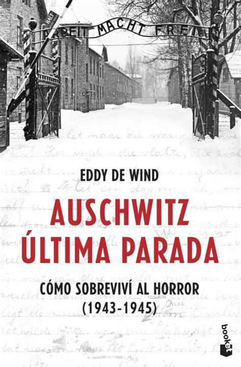Auschwitz Ultima Parada Como Sobrevivi Al Horror 1943 1945 F Coleccion