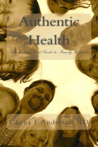 Authentic Health The Unauthorized Guide To Family Wellness