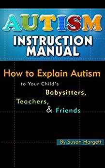 Autism Instruction Manual Explain Autism To Your Childs Babysitters Teachers Friends Autistic Children Autism Spectrum Adhd Book 1