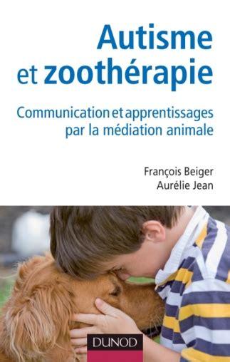 Autisme Et Zootherapie Communication Et Apprentissages Par La Mediation Animale Sante Social