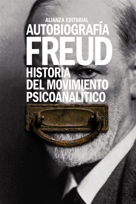 Autobiografia Historia Del Movimiento Psicoanalitico El Libro De Bolsillo Bibliotecas De Autor Biblioteca Freud