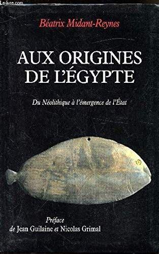 Aux Origines De Legypte Du Neolithique A Lemergence De Letat