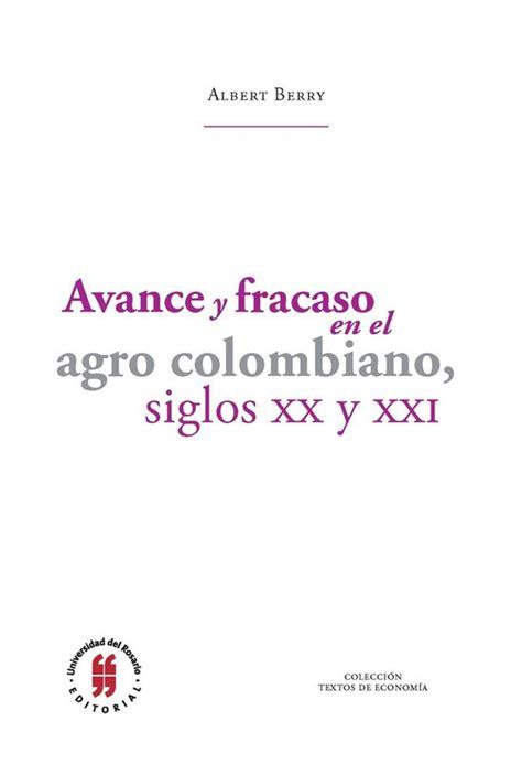 Avance Y Fracaso En El Agro Colombiano Siglos Xx Y Xxi Textos De Economia No 2