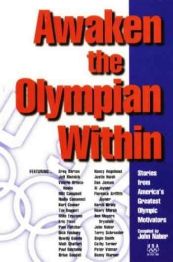 Awaken The Olympian Within Stories From America S Greatest Olympic Motivators