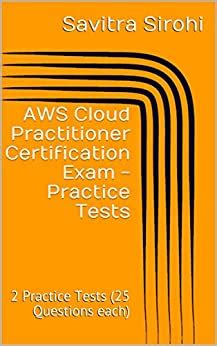 Aws Certified Cloud Practitioner Clf Co1 Exam Practice Tests 2 Practice Tests 25 Questions Each