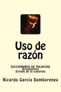 B00546MGBG Uso De Razon Diccionario De Falacias Argumentos Estado De La Cuestion